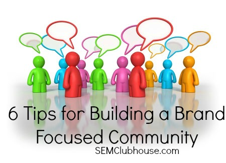 6 Tips for Building a Strong Brand-focused Community
